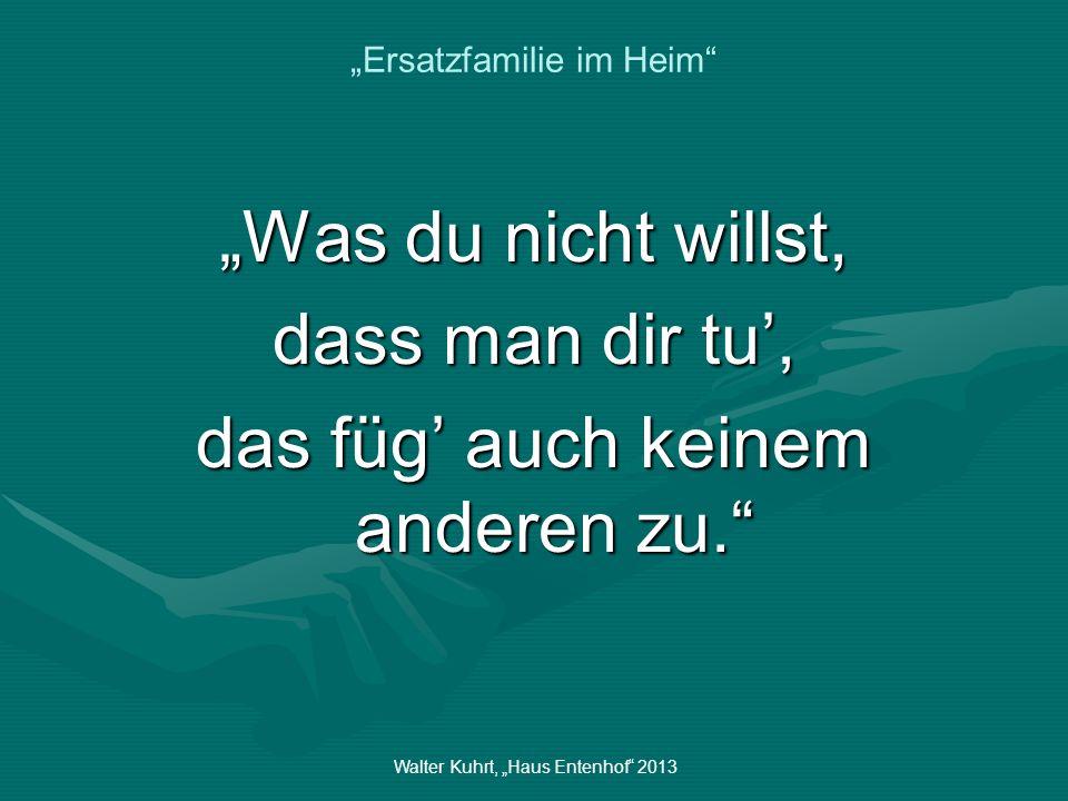 Walter Kuhrt, Haus Entenhof 2013 Ersatzfamilie im Heim Identität – wer bin ich wirklich.
