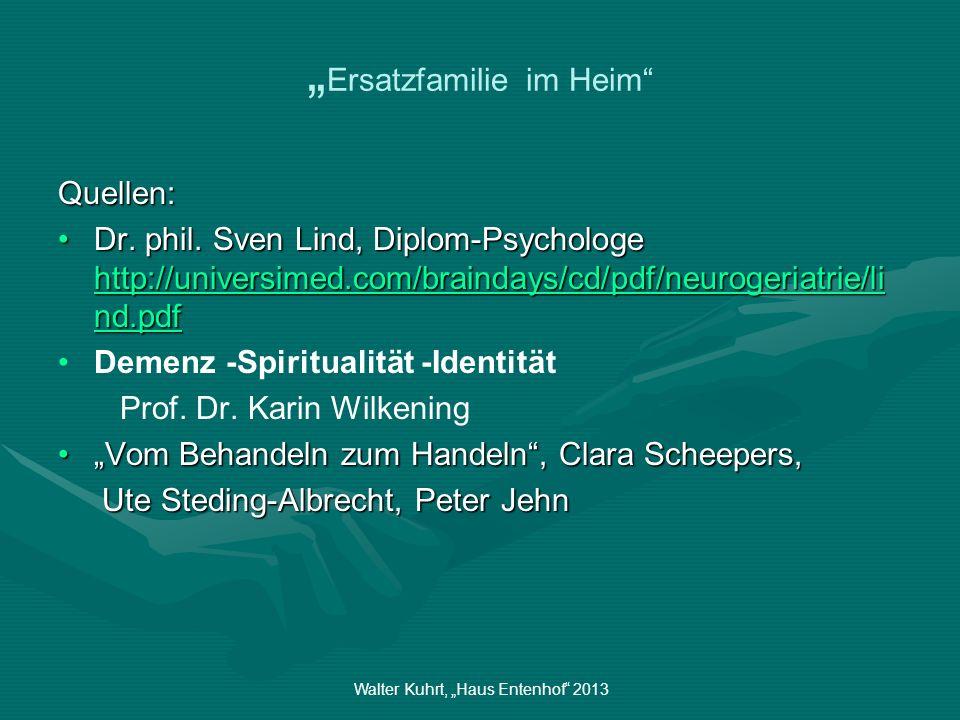 Walter Kuhrt, Haus Entenhof 2013 Ersatzfamilie im Heim Quellen: Dr. phil. Sven Lind, Diplom-Psychologe http://universimed.com/braindays/cd/pdf/neuroge