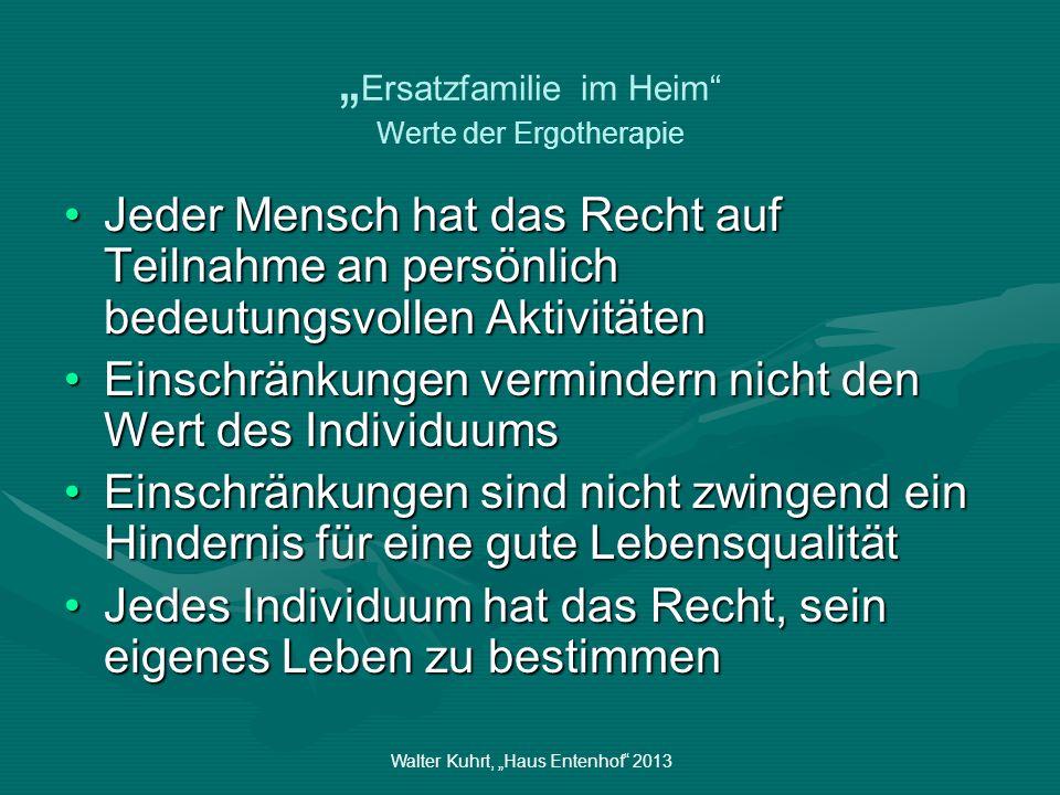 Walter Kuhrt, Haus Entenhof 2013 Ersatzfamilie im Heim ganzheitlichen (holistischen) Sichtweise auf den Menschen der Mensch wird als offenes System gesehen, in dem komplexe Beziehungen zwischen dem Individuum, seiner Umwelt, seinen Aktivitäten und seiner Partizipation (Teilhabe) bestehen.