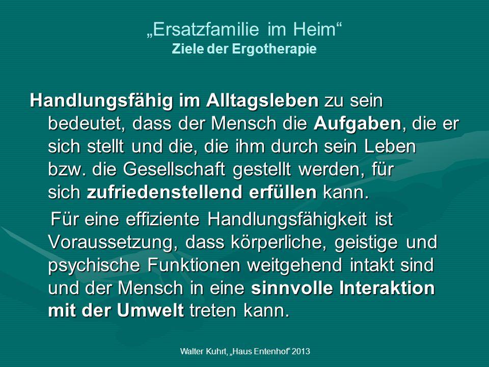 Walter Kuhrt, Haus Entenhof 2013 Ersatzfamilie im Heim Aber was passiert mit dem Menschen wenn er alt wird ?