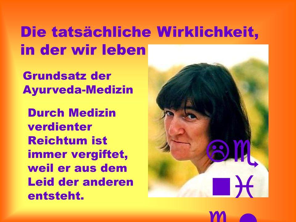 Durch Medizin verdienter Reichtum ist immer vergiftet, weil er aus dem Leid der anderen entsteht. Die tatsächliche Wirklichkeit, in der wir leben Grun