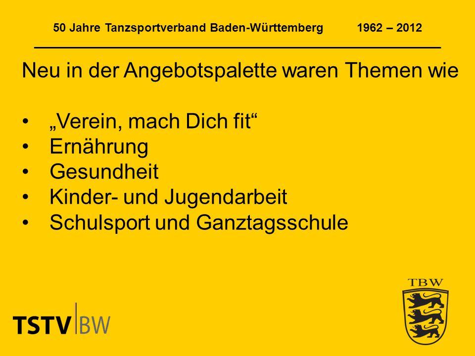 50 Jahre Tanzsportverband Baden-Württemberg 1962 – 2012 ______________________________________________________________ Neu in der Angebotspalette waren Themen wie Verein, mach Dich fit Ernährung Gesundheit Kinder- und Jugendarbeit Schulsport und Ganztagsschule