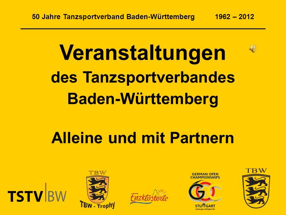 50 Jahre Tanzsportverband Baden-Württemberg 1962 – 2012 ______________________________________________________________ Veranstaltungen des Tanzsportverbandes Baden-Württemberg Alleine und mit Partnern