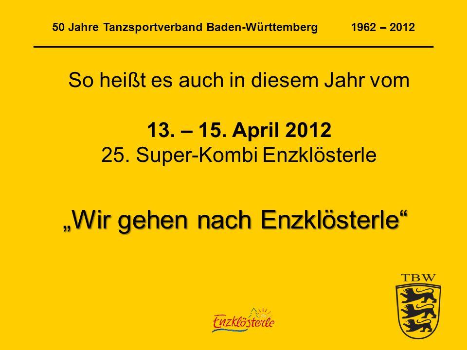 50 Jahre Tanzsportverband Baden-Württemberg 1962 – 2012 ______________________________________________________________ So heißt es auch in diesem Jahr vom 13.