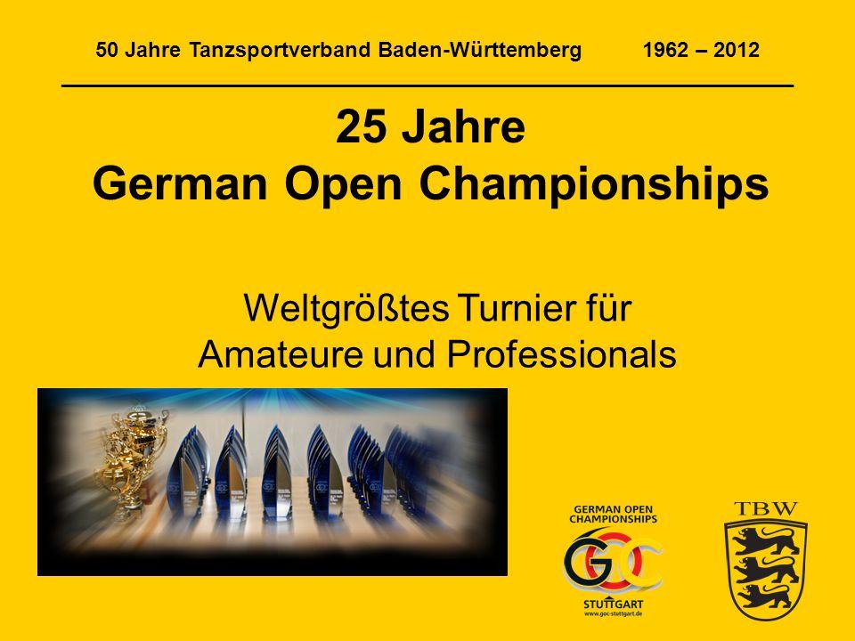 50 Jahre Tanzsportverband Baden-Württemberg 1962 – 2012 ______________________________________________________________ 25 Jahre German Open Championships Weltgrößtes Turnier für Amateure und Professionals