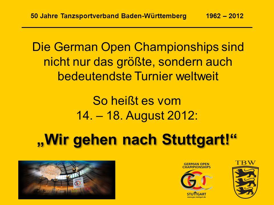 50 Jahre Tanzsportverband Baden-Württemberg 1962 – 2012 _____________________________________________________________ Die German Open Championships sind nicht nur das größte, sondern auch bedeutendste Turnier weltweit So heißt es vom 14.