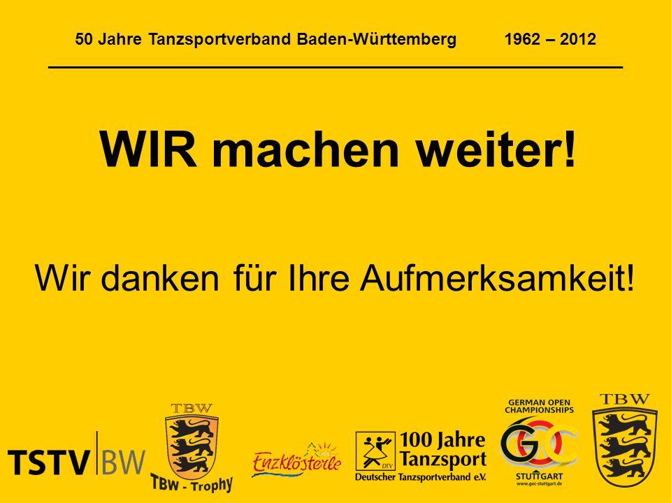 50 Jahre Tanzsportverband Baden-Württemberg 1962 – 2012 ______________________________________________________________ WIR machen weiter.