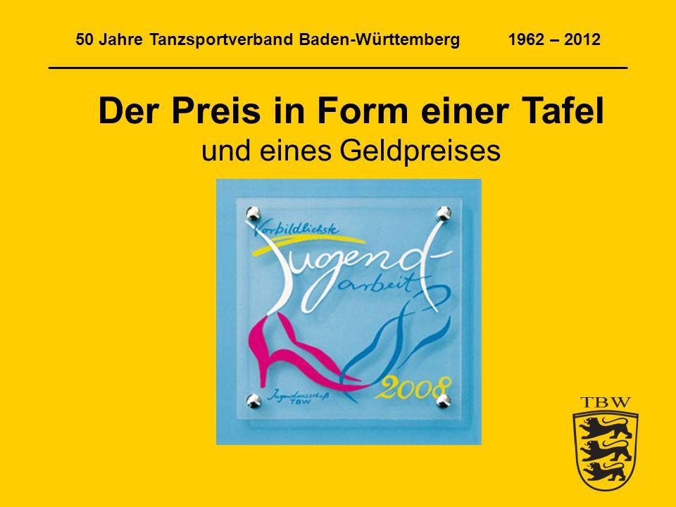 50 Jahre Tanzsportverband Baden-Württemberg 1962 – 2012 ______________________________________________________________ Der Preis in Form einer Tafel und eines Geldpreises