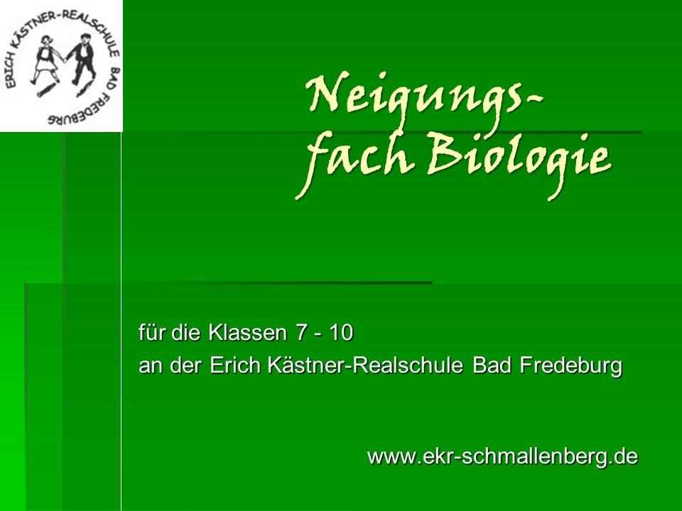 Neigungs- fach Biologie für die Klassen 7 - 10 an der Erich Kästner-Realschule Bad Fredeburg www.ekr-schmallenberg.de