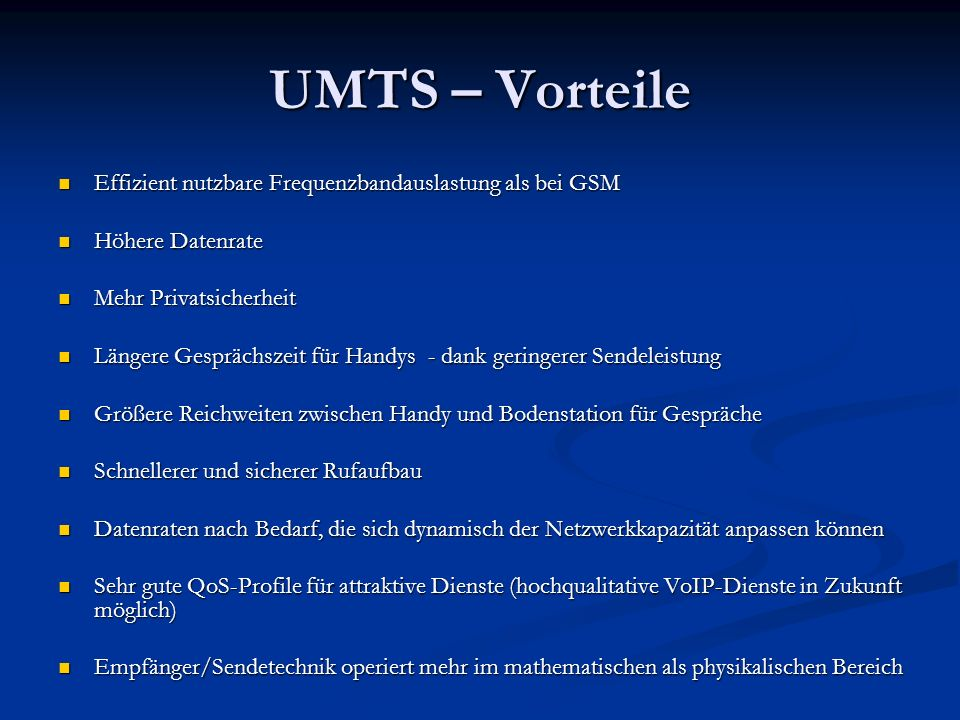 UMTS – Vorteile Effizient nutzbare Frequenzbandauslastung als bei GSM Effizient nutzbare Frequenzbandauslastung als bei GSM Höhere Datenrate Höhere Da