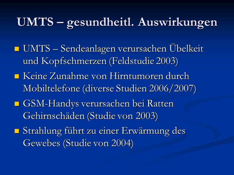 UMTS – gesundheitl. Auswirkungen UMTS – Sendeanlagen verursachen Übelkeit und Kopfschmerzen (Feldstudie 2003) UMTS – Sendeanlagen verursachen Übelkeit