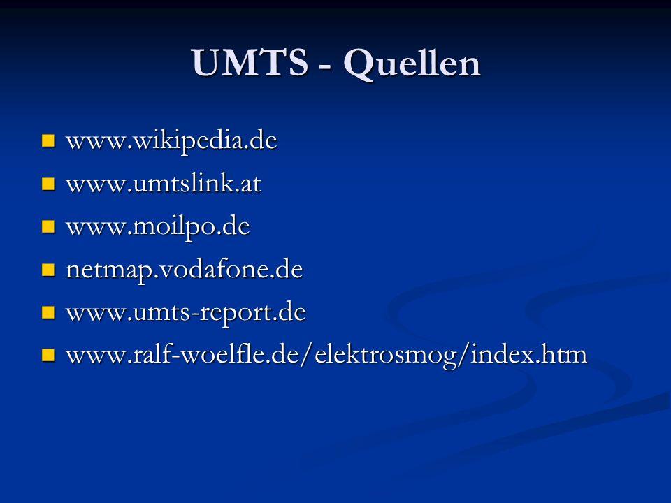 UMTS - Quellen www.wikipedia.de www.wikipedia.de www.umtslink.at www.umtslink.at www.moilpo.de www.moilpo.de netmap.vodafone.de netmap.vodafone.de www