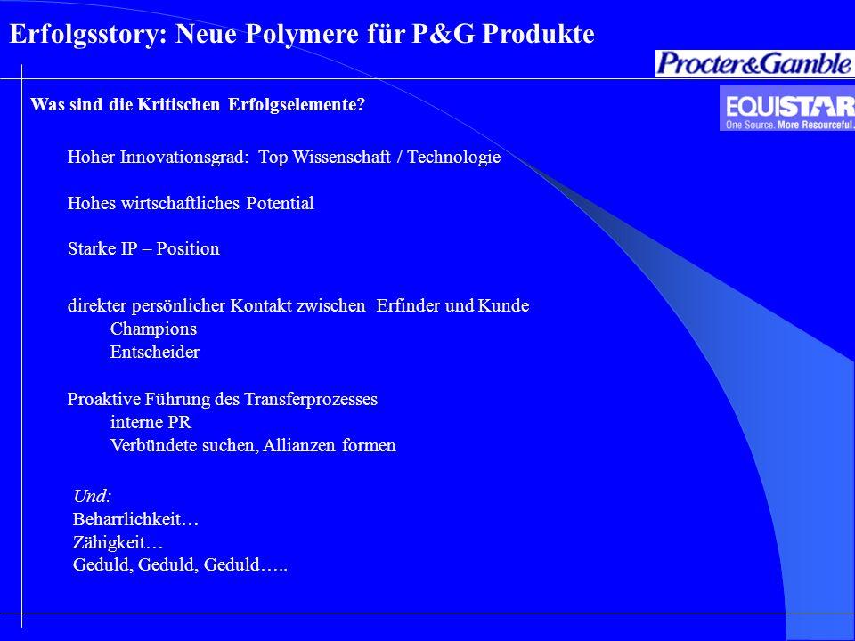 Erfolgsstory: Neue Polymere für P&G Produkte Hoher Innovationsgrad: Top Wissenschaft / Technologie Hohes wirtschaftliches Potential Starke IP – Positi