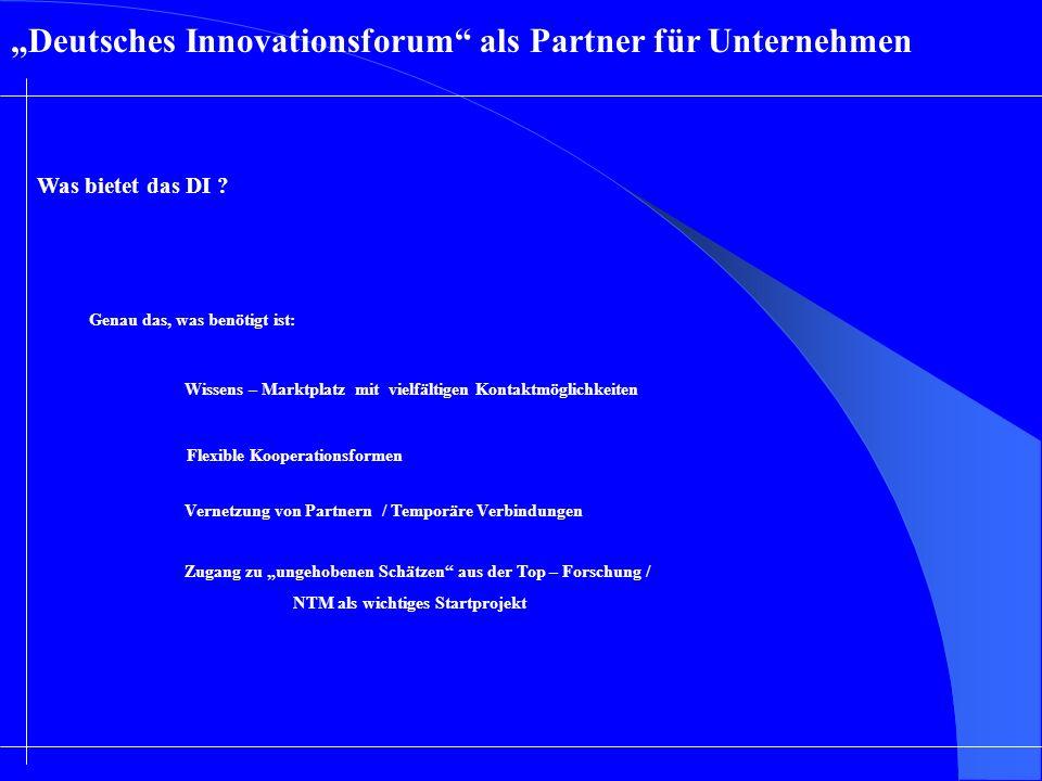 Deutsches Innovationsforum als Partner für Unternehmen Was bietet das DI ? Genau das, was benötigt ist: Wissens – Marktplatz mit vielfältigen Kontaktm