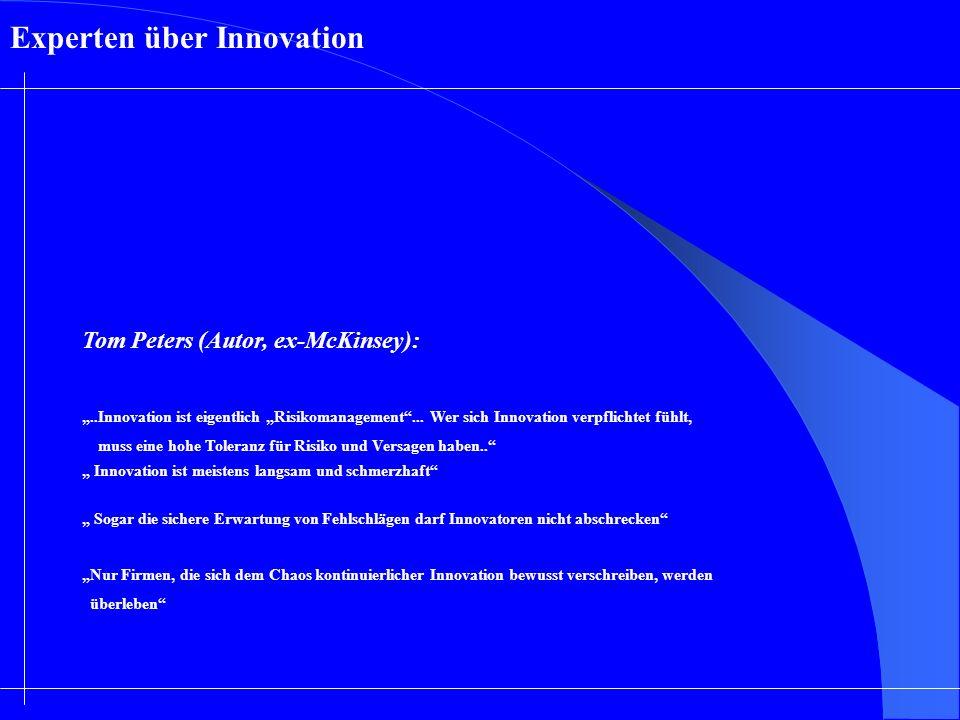 Experten über Innovation Tom Peters (Autor, ex-McKinsey):..Innovation ist eigentlich Risikomanagement... Wer sich Innovation verpflichtet fühlt, muss