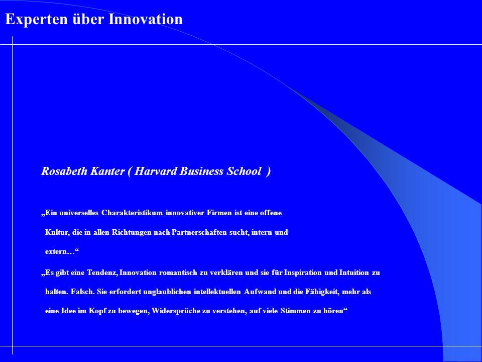 Experten über Innovation Rosabeth Kanter ( Harvard Business School ) Ein universelles Charakteristikum innovativer Firmen ist eine offene Kultur, die