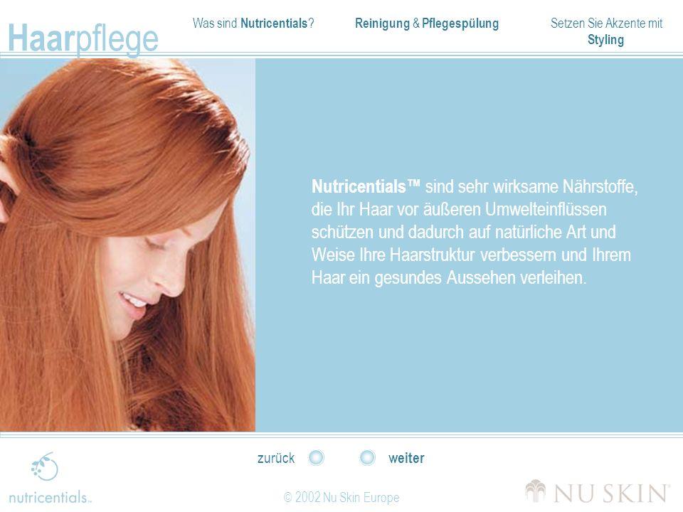 Was sind Nutricentials ? Reinigung & Pflegespülung Setzen Sie Akzente mit Styling Haar pflege © 2002 Nu Skin Europe weiter zurück Nutricentials sind s