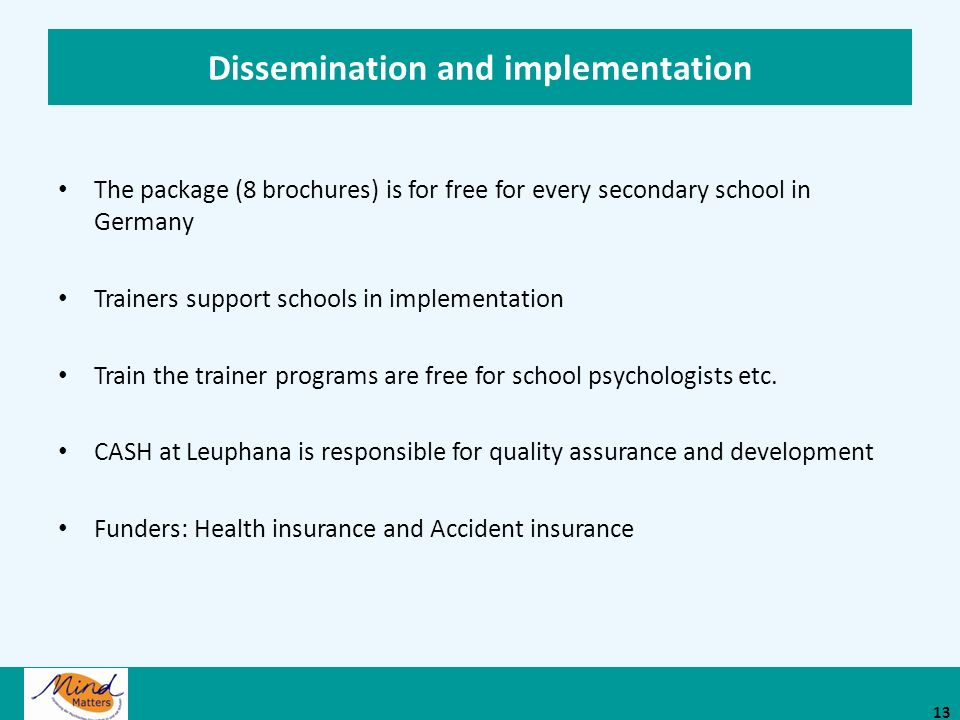 Dissemination and implementation The package (8 brochures) is for free for every secondary school in Germany Trainers support schools in implementation Train the trainer programs are free for school psychologists etc.