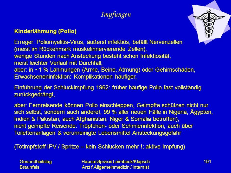 Gesundheitstag Braunfels Hausarztpraxis Leimbeck/Klapsch Arzt f.Allgemeinmedizin / Internist 101 Impfungen Kinderlähmung (Polio) Erreger: Poliomyeliti