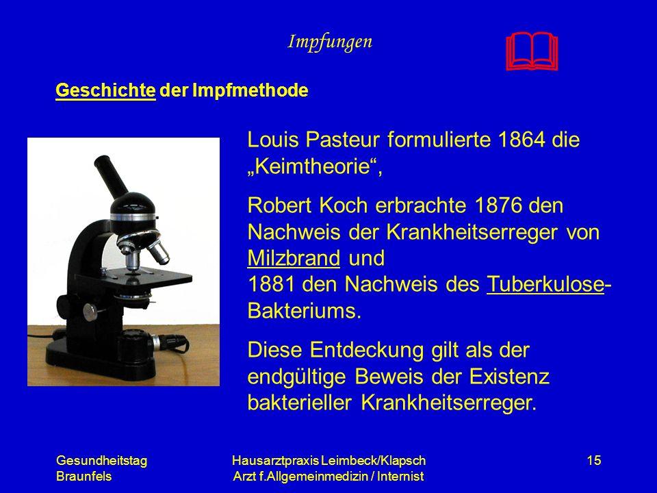 Gesundheitstag Braunfels Hausarztpraxis Leimbeck/Klapsch Arzt f.Allgemeinmedizin / Internist 15 Impfungen Geschichte der Impfmethode Louis Pasteur for