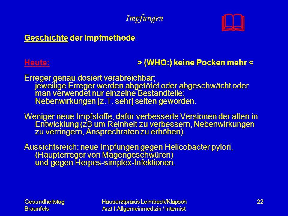 Gesundheitstag Braunfels Hausarztpraxis Leimbeck/Klapsch Arzt f.Allgemeinmedizin / Internist 22 Impfungen Geschichte der Impfmethode Heute: > (WHO:) k