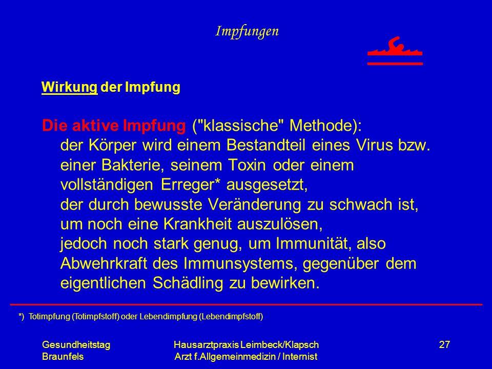 Gesundheitstag Braunfels Hausarztpraxis Leimbeck/Klapsch Arzt f.Allgemeinmedizin / Internist 27 Impfungen Wirkung der Impfung Die aktive Impfung (