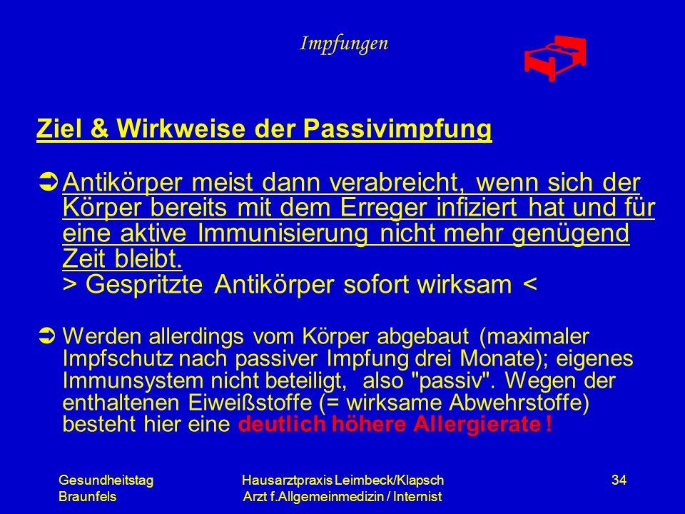 Gesundheitstag Braunfels Hausarztpraxis Leimbeck/Klapsch Arzt f.Allgemeinmedizin / Internist 34 Impfungen Ziel & Wirkweise der Passivimpfung Antikörpe