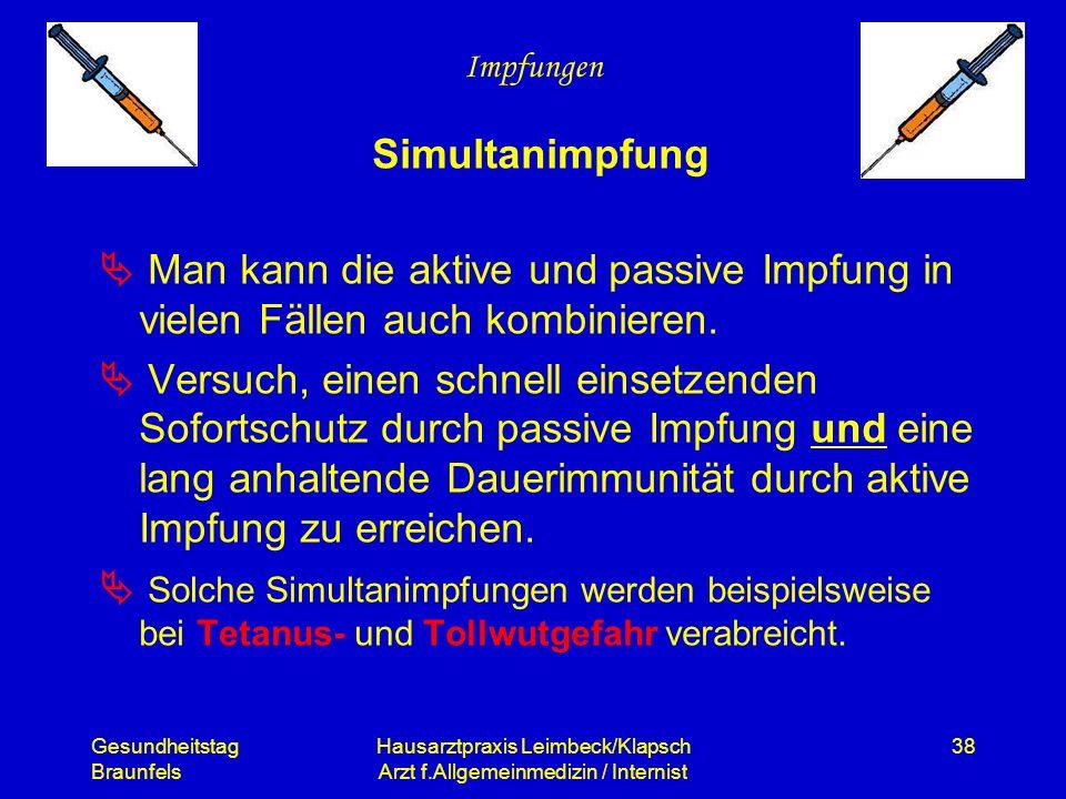 Gesundheitstag Braunfels Hausarztpraxis Leimbeck/Klapsch Arzt f.Allgemeinmedizin / Internist 38 Impfungen Simultanimpfung Man kann die aktive und pass