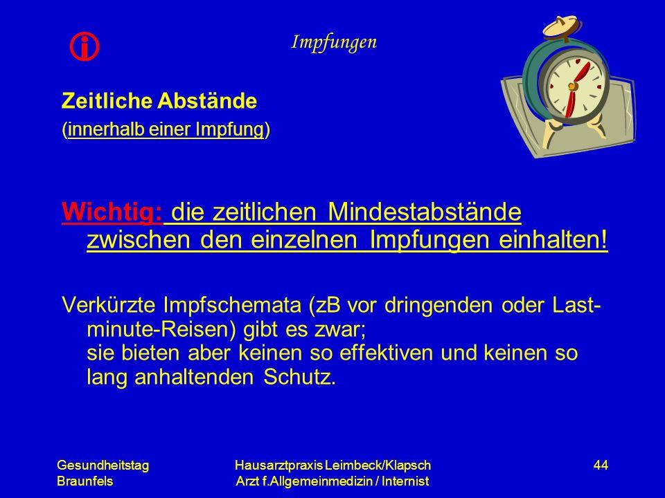 Gesundheitstag Braunfels Hausarztpraxis Leimbeck/Klapsch Arzt f.Allgemeinmedizin / Internist 44 Impfungen Zeitliche Abstände (innerhalb einer Impfung)
