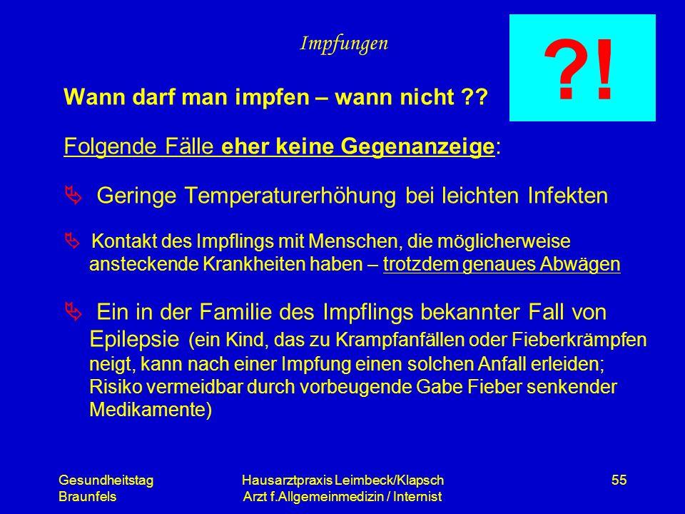 Gesundheitstag Braunfels Hausarztpraxis Leimbeck/Klapsch Arzt f.Allgemeinmedizin / Internist 55 Impfungen Wann darf man impfen – wann nicht ?? Folgend