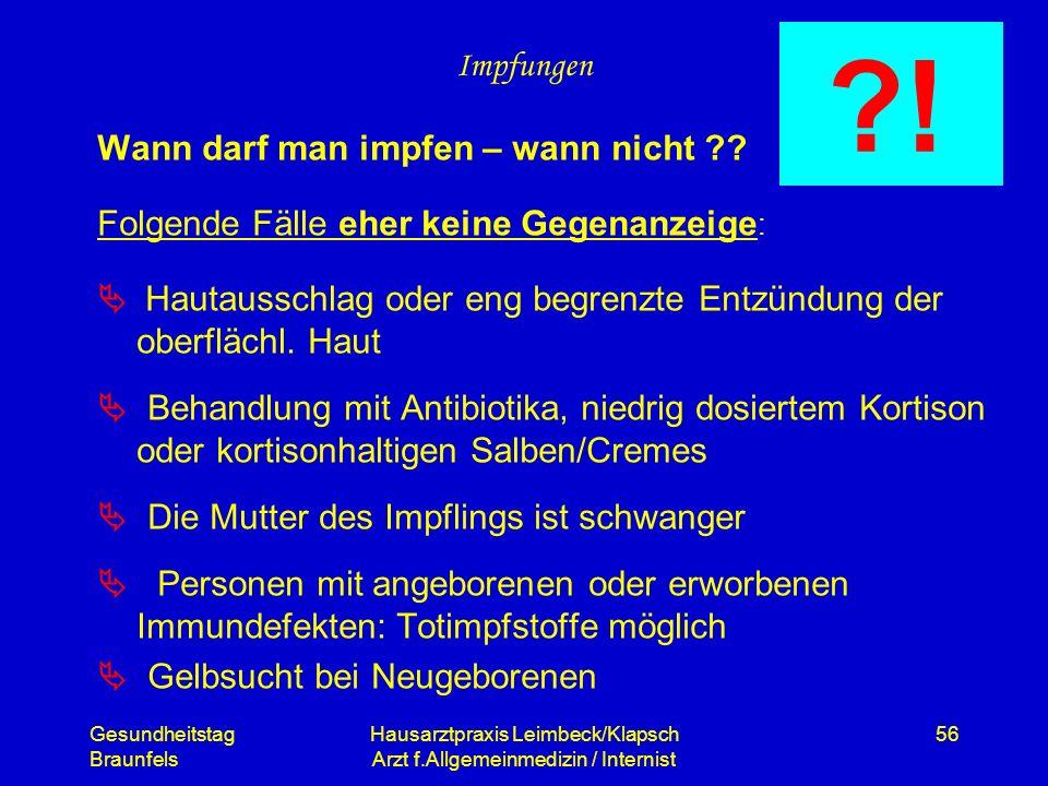 Gesundheitstag Braunfels Hausarztpraxis Leimbeck/Klapsch Arzt f.Allgemeinmedizin / Internist 56 Impfungen Wann darf man impfen – wann nicht ?? Folgend