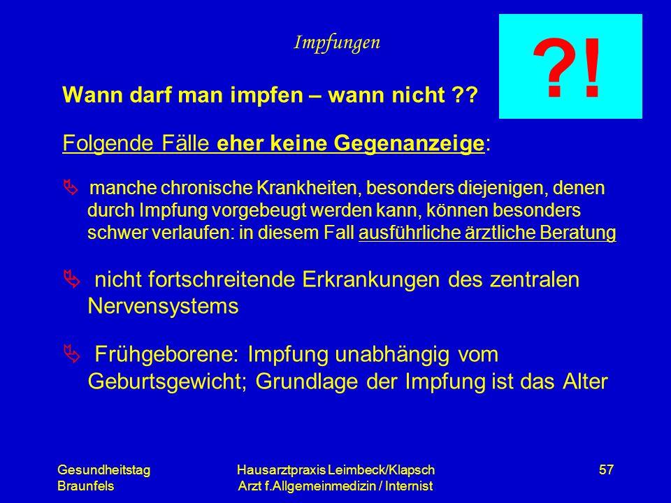 Gesundheitstag Braunfels Hausarztpraxis Leimbeck/Klapsch Arzt f.Allgemeinmedizin / Internist 57 Impfungen Wann darf man impfen – wann nicht ?? Folgend