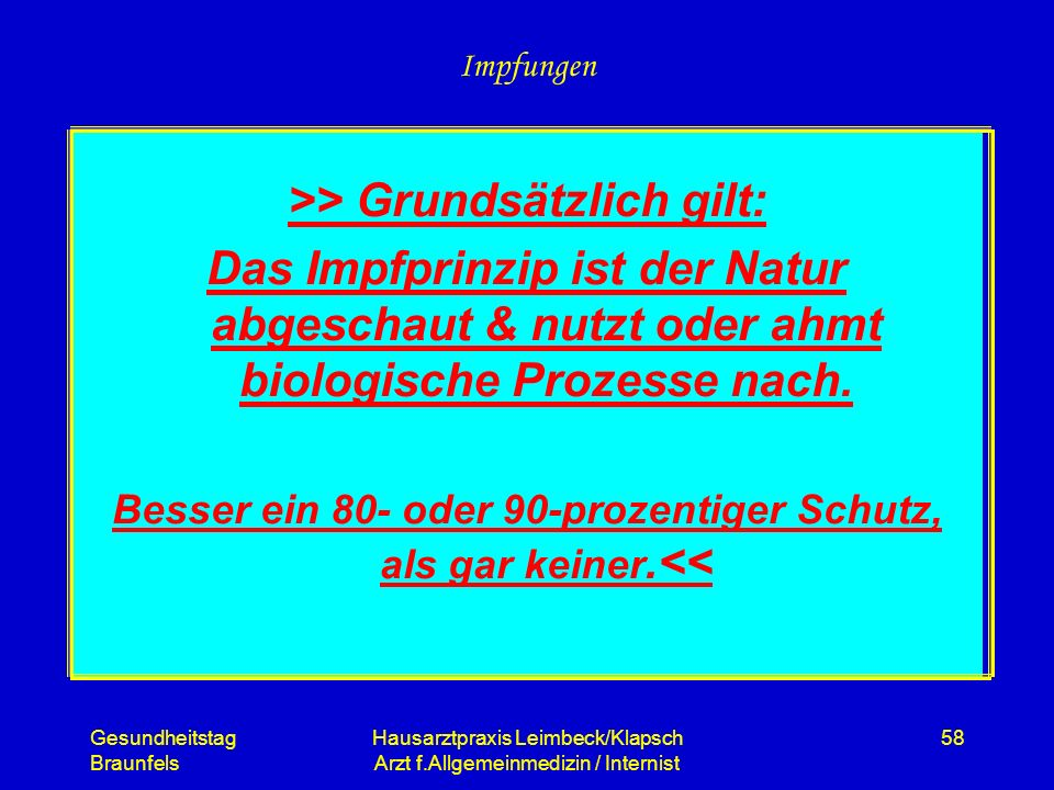 Gesundheitstag Braunfels Hausarztpraxis Leimbeck/Klapsch Arzt f.Allgemeinmedizin / Internist 58 Impfungen >> Grundsätzlich gilt: Das Impfprinzip ist d