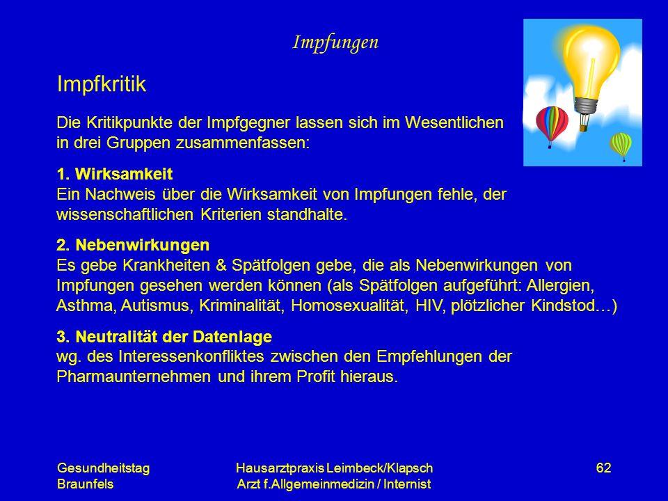 Gesundheitstag Braunfels Hausarztpraxis Leimbeck/Klapsch Arzt f.Allgemeinmedizin / Internist 62 Impfungen Impfkritik Die Kritikpunkte der Impfgegner l