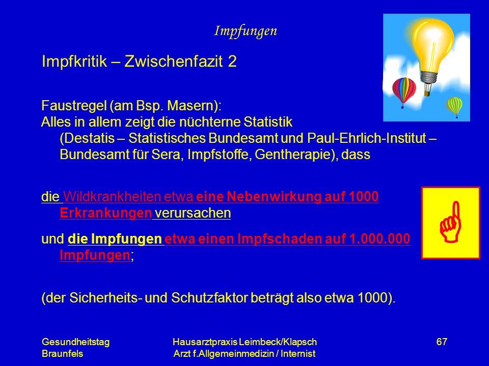 Gesundheitstag Braunfels Hausarztpraxis Leimbeck/Klapsch Arzt f.Allgemeinmedizin / Internist 67 Impfungen Faustregel (am Bsp. Masern): Alles in allem