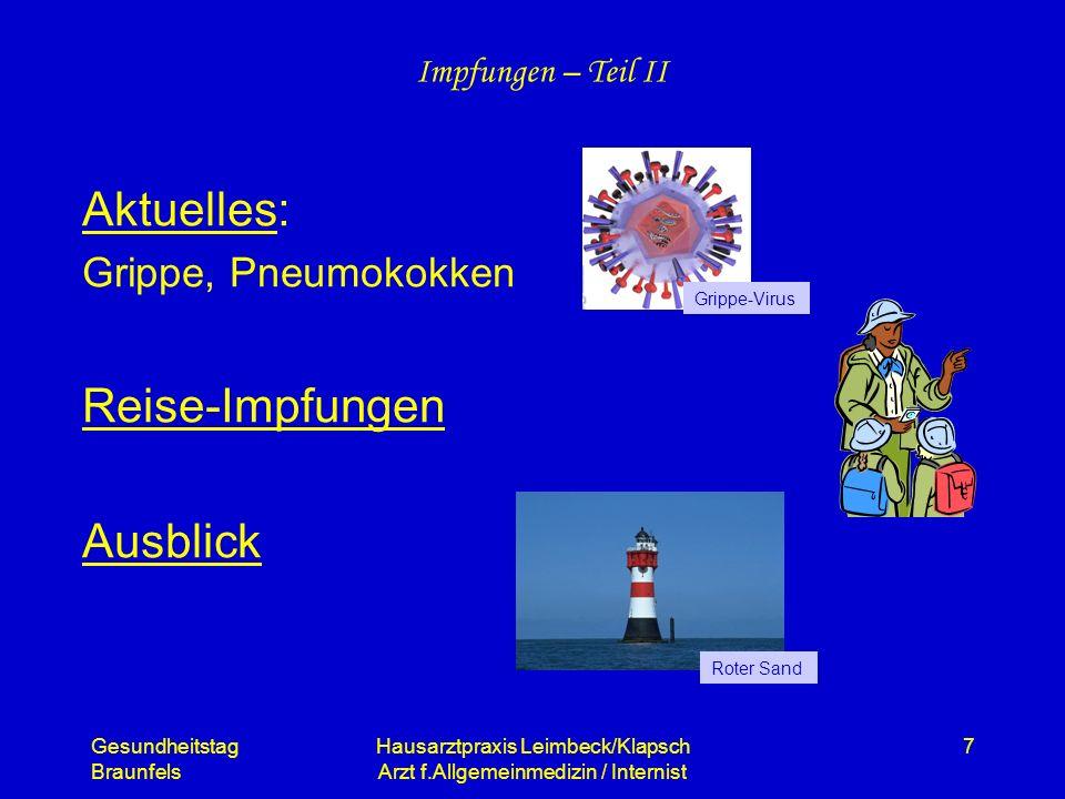 Gesundheitstag Braunfels Hausarztpraxis Leimbeck/Klapsch Arzt f.Allgemeinmedizin / Internist 7 Impfungen – Teil II Aktuelles: Grippe, Pneumokokken Rei