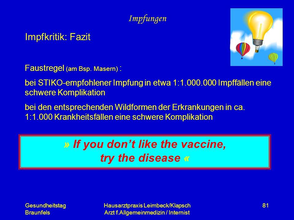 Gesundheitstag Braunfels Hausarztpraxis Leimbeck/Klapsch Arzt f.Allgemeinmedizin / Internist 81 Impfungen Impfkritik: Fazit Faustregel (am Bsp. Masern