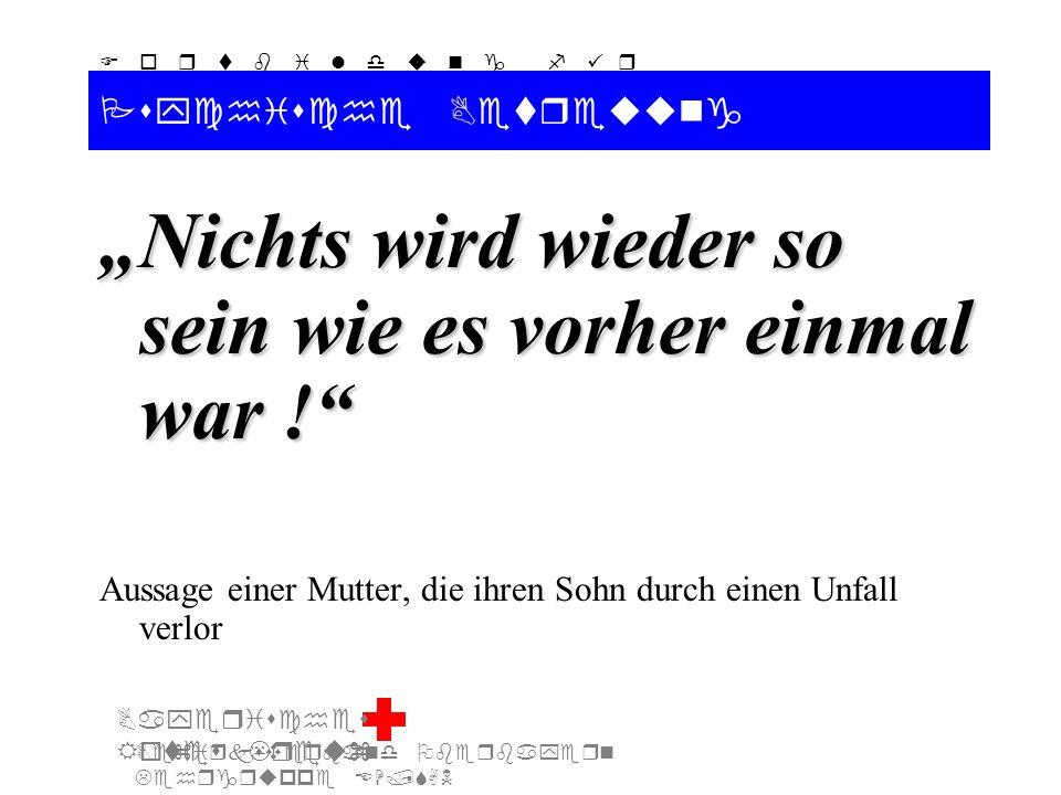 Bezirksverband Oberbayern Lehrgruppe EH/SAN F o r t b i l d u n g f ü r d i e A u s b i l d e r S A N Bayerisches Rotes Kreuz Psychische Betreuung Nichts wird wieder so sein wie es vorher einmal war .
