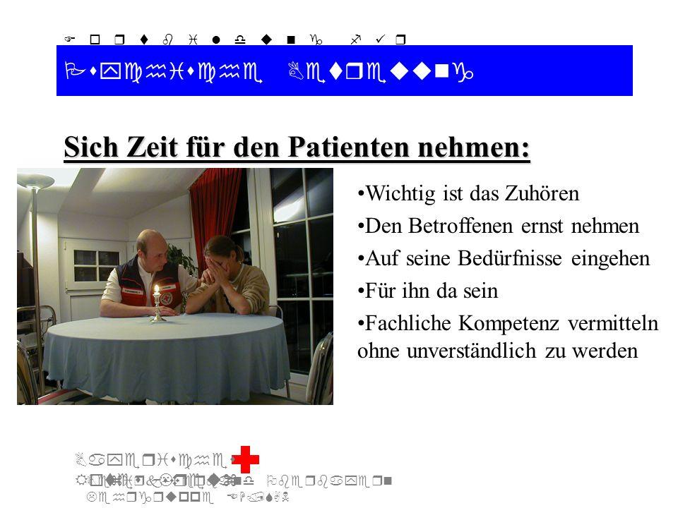 Bezirksverband Oberbayern Lehrgruppe EH/SAN F o r t b i l d u n g f ü r d i e A u s b i l d e r S A N Bayerisches Rotes Kreuz Psychische Betreuung Sich Zeit für den Patienten nehmen: Wichtig ist das Zuhören Den Betroffenen ernst nehmen Auf seine Bedürfnisse eingehen Für ihn da sein Fachliche Kompetenz vermitteln ohne unverständlich zu werden