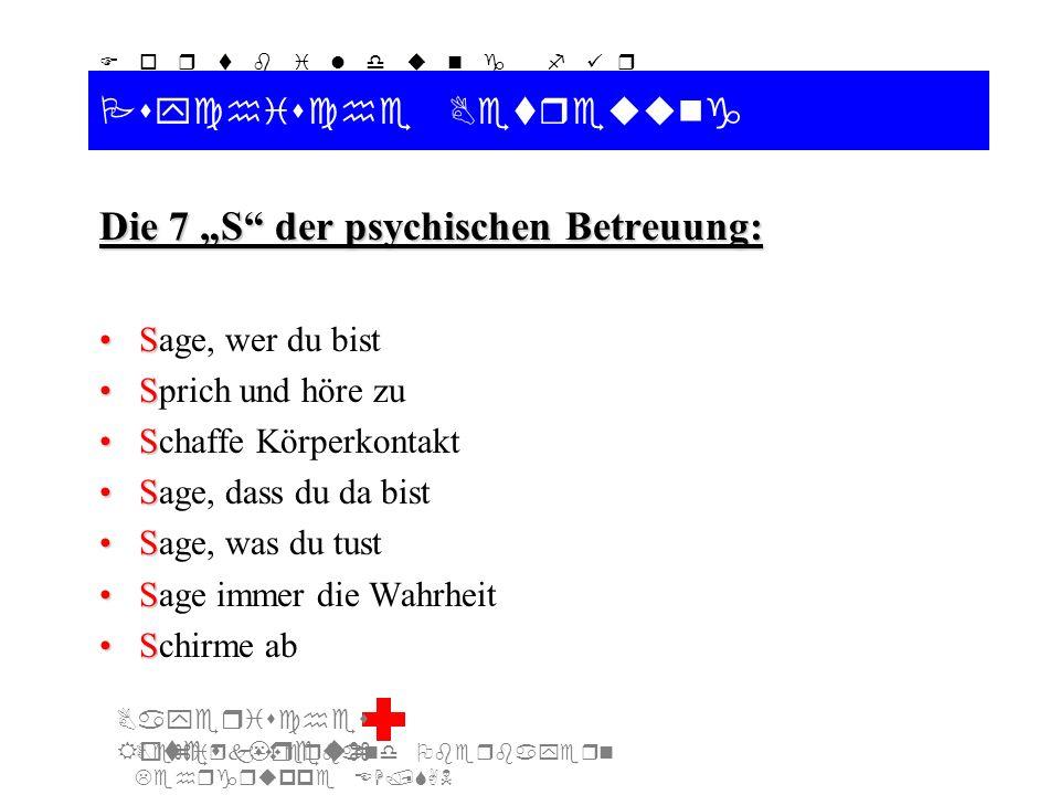 Bezirksverband Oberbayern Lehrgruppe EH/SAN F o r t b i l d u n g f ü r d i e A u s b i l d e r S A N Bayerisches Rotes Kreuz Psychische Betreuung Die