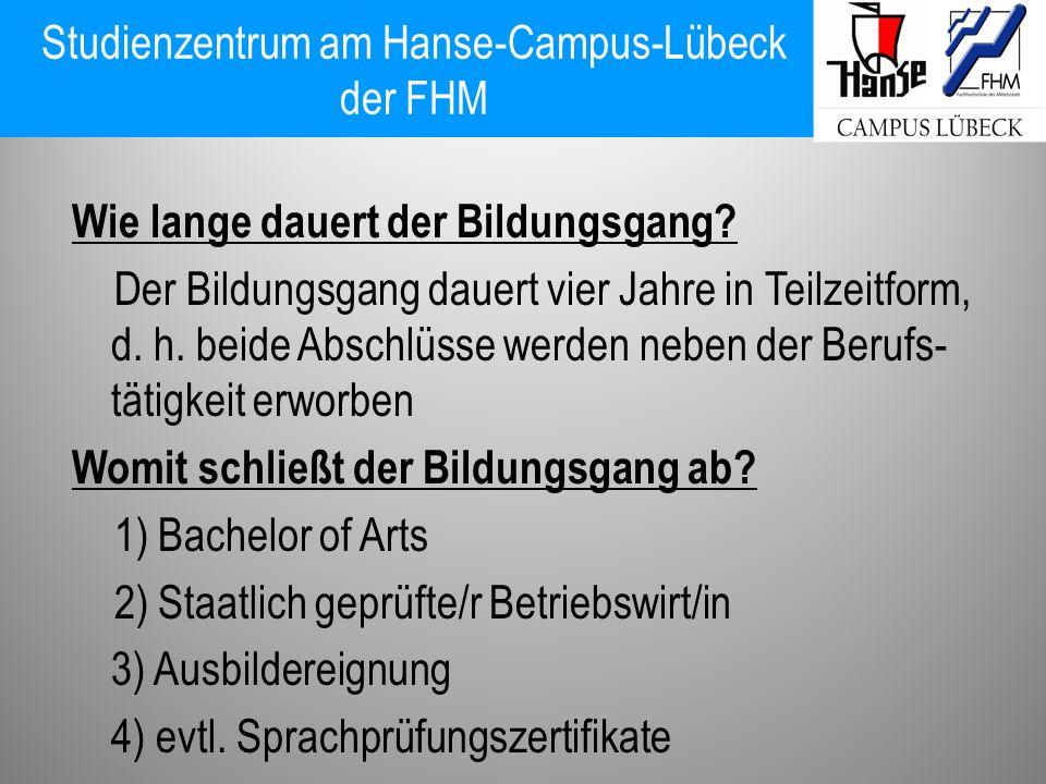 Studienzentrum am Hanse-Campus-Lübeck der FHM Wie lange dauert der Bildungsgang? Der Bildungsgang dauert vier Jahre in Teilzeitform, d. h. beide Absch