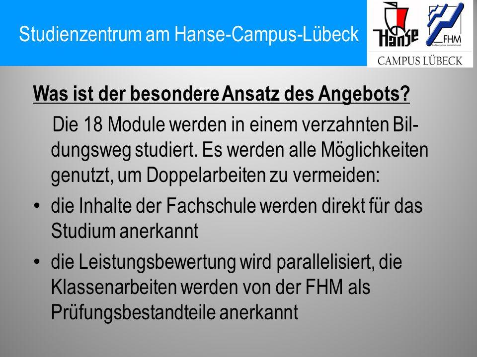 Studienzentrum am Hanse-Campus-Lübeck Was ist der besondere Ansatz des Angebots? Die 18 Module werden in einem verzahnten Bil- dungsweg studiert. Es w