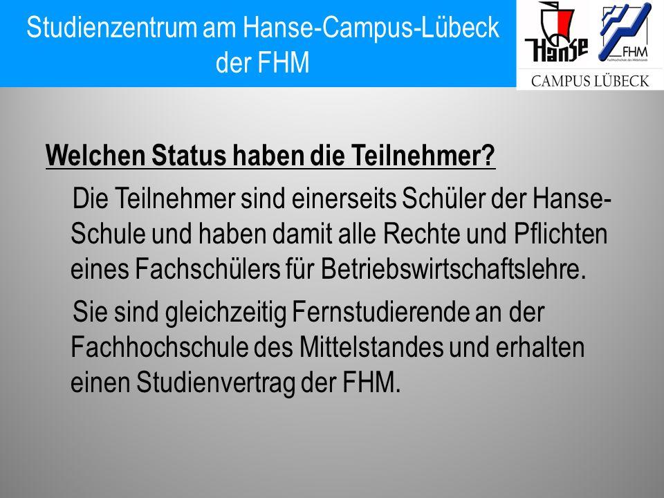 Studienzentrum am Hanse-Campus-Lübeck der FHM Welchen Status haben die Teilnehmer? Die Teilnehmer sind einerseits Schüler der Hanse- Schule und haben