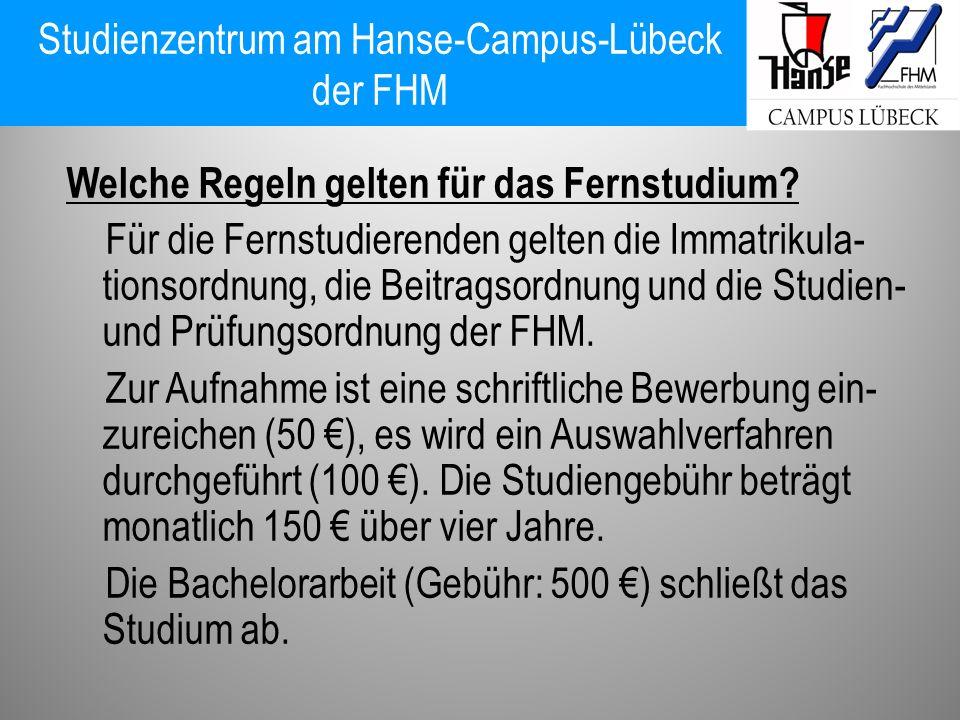 Studienzentrum am Hanse-Campus-Lübeck der FHM Welche Regeln gelten für das Fernstudium? Für die Fernstudierenden gelten die Immatrikula- tionsordnung,