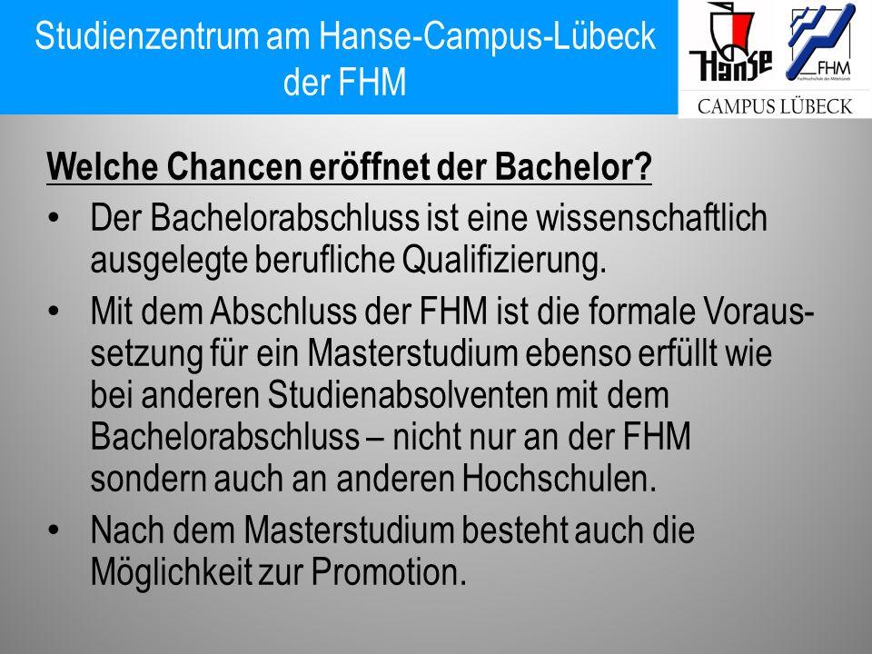 Studienzentrum am Hanse-Campus-Lübeck der FHM Welche Chancen eröffnet der Bachelor? Der Bachelorabschluss ist eine wissenschaftlich ausgelegte berufli