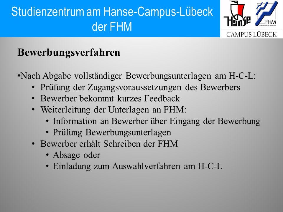 Studienzentrum am Hanse-Campus-Lübeck der FHM Bewerbungsverfahren Nach Abgabe vollständiger Bewerbungsunterlagen am H-C-L: Prüfung der Zugangsvorausse
