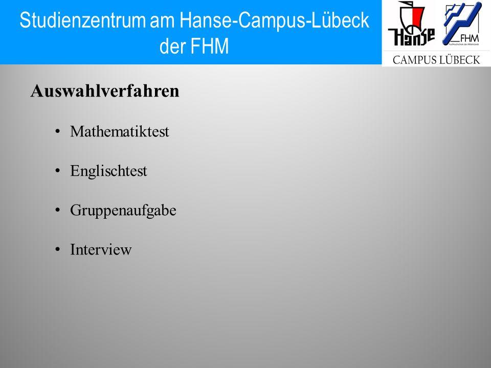 Studienzentrum am Hanse-Campus-Lübeck der FHM Auswahlverfahren Mathematiktest Englischtest Gruppenaufgabe Interview