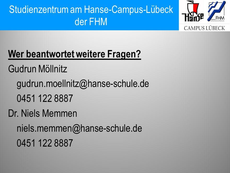 Studienzentrum am Hanse-Campus-Lübeck der FHM Wer beantwortet weitere Fragen? Gudrun Möllnitz gudrun.moellnitz@hanse-schule.de 0451 122 8887 Dr. Niels