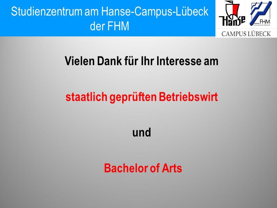 Studienzentrum am Hanse-Campus-Lübeck der FHM Vielen Dank für Ihr Interesse am staatlich geprüften Betriebswirt und Bachelor of Arts