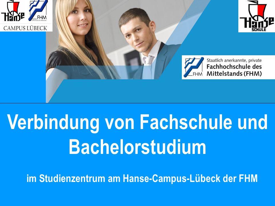 Studienzentrum am Hanse-Campus-Lübeck der FHM Grundidee: Verbindung der Fachschule mit einem Fernstudium zum Bachelor of Arts.